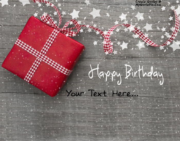 Write quote on happy birthday gift wishes picture design your own names of happy birthday gift wishes negle Image collections